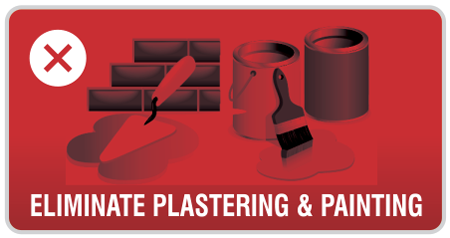 Eliminate plastering and painting costs